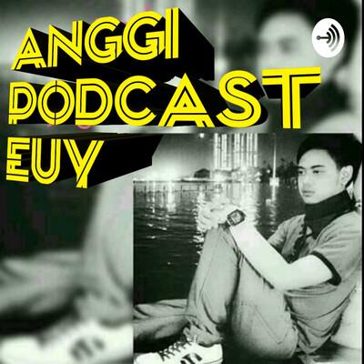 Anggi Podcast Euy