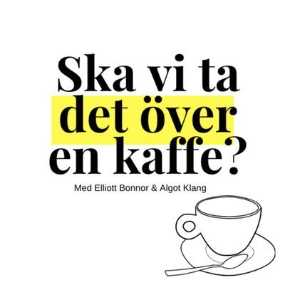 Ska vi ta det över en kaffe? - med Elliott Bonnor & Algot Klang