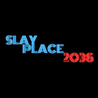 Slay Place 2036