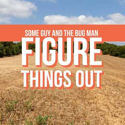 Some Guy and the Bug Man Figure Things Out