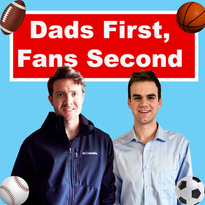 Dads First, Fans Second