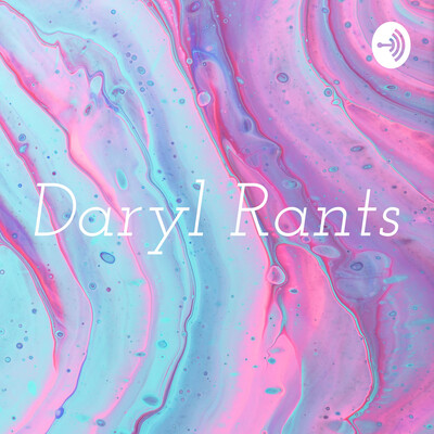 Daryl Rants