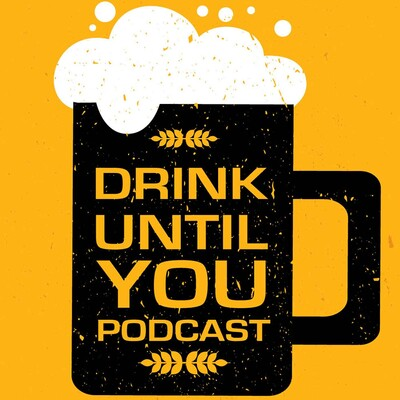 Drink Until You Podcast
