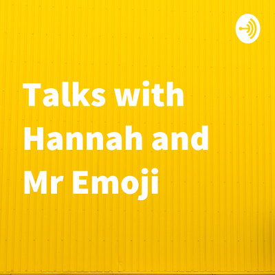Talks with Hannah and Mr Emoji