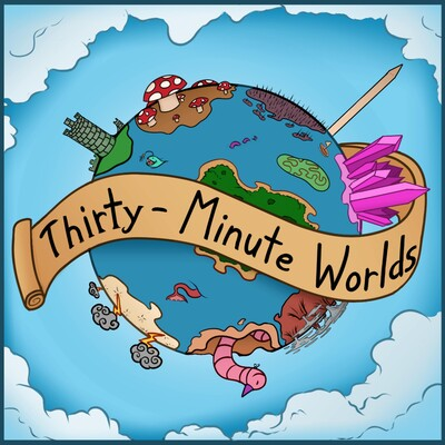 Thirty Minute Worlds