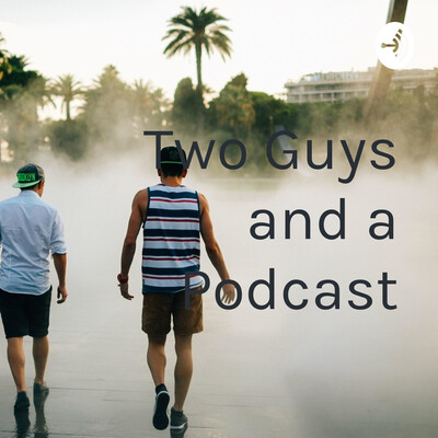 Two Guys and a Podcast