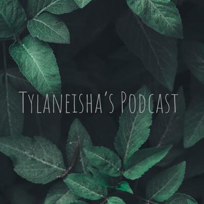 Tylaneisha's Podcast