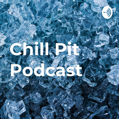 Chill Pit Podcast