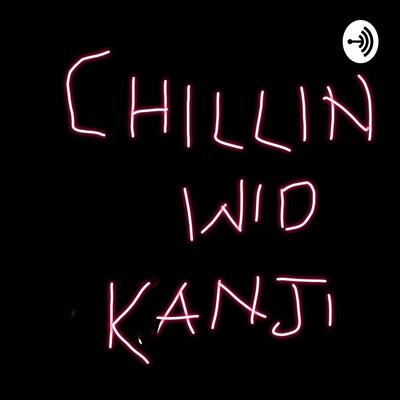 Chillin With Kanji