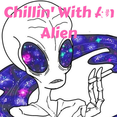 Chillin' With An Alien