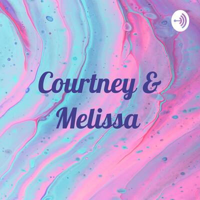 Courtney & Melissa