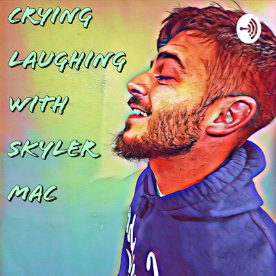 Crying Laughing with Skyler Mac