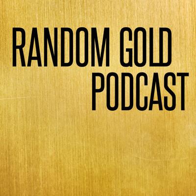 Random Gold Podcast