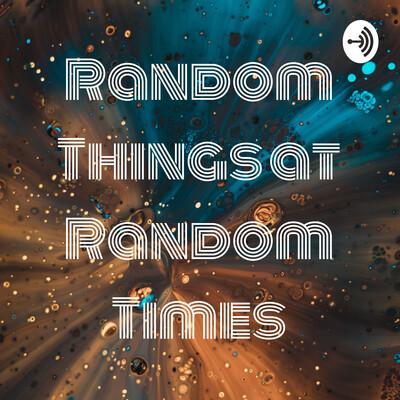 Random Things at Random Times