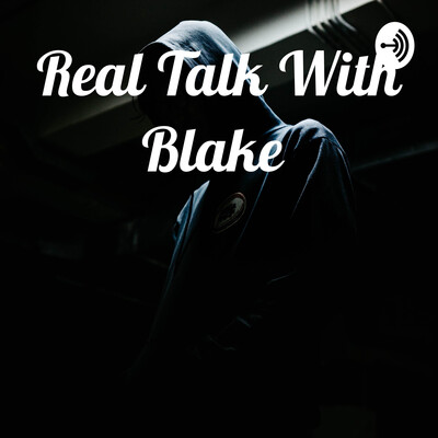 Real Talk With Blake
