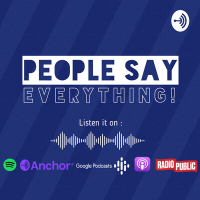 People say : Everything!