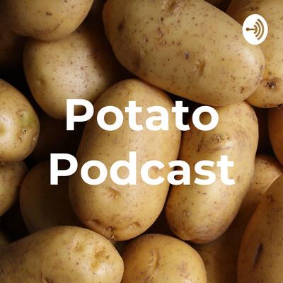 Potato Podcast