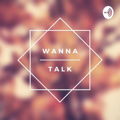 Wanna Talk?