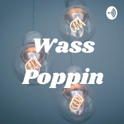 Wass Poppin