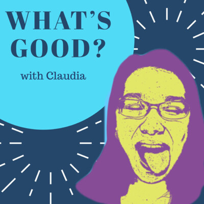 What's Good? with Claudia