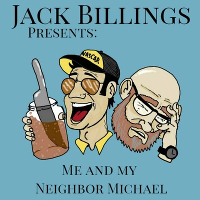 JACK BILLINGS PRESENTS: Me and My Neighbor Michael