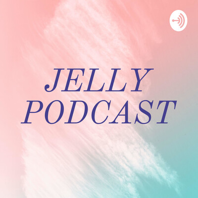 JELLY PODCAST