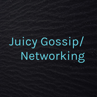 Juicy Gossip/ Networking