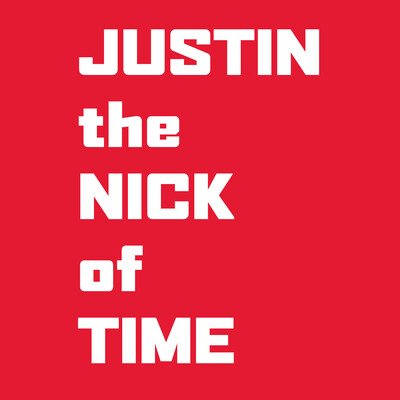 JUSTIN the NICK of Time