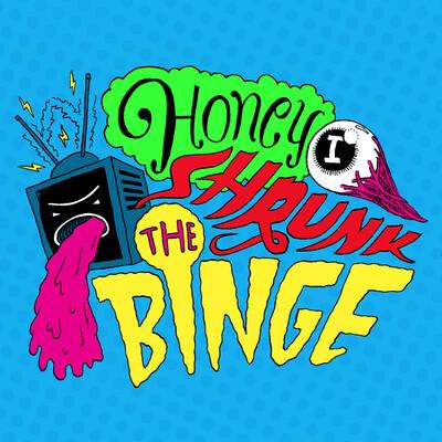 Honey, I Shrunk the Binge!