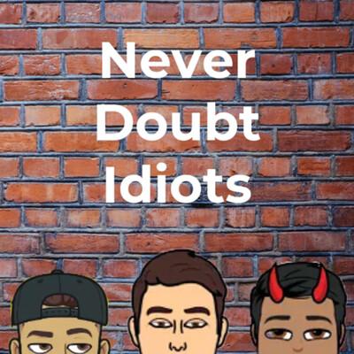 Never Doubt Idiots