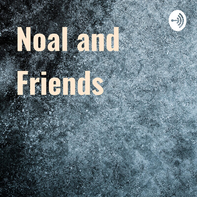 Noal and Friends