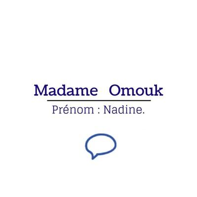 Nom : Omouk, prénom : Nadine