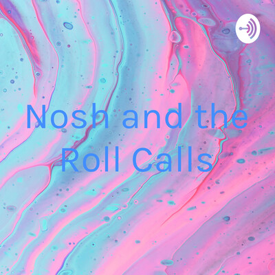 Nosh and the Roll Calls