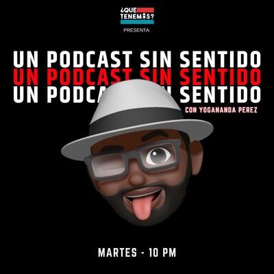 Un Podcast Sin Sentido