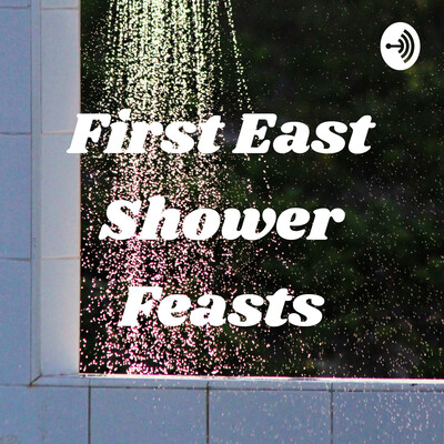 First East Shower Feasts