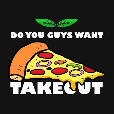 Do You Guys Want Takeout?