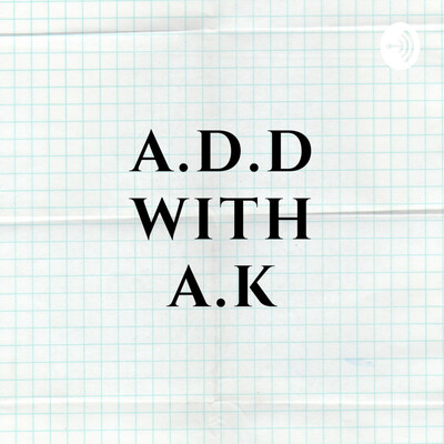 A.D.D. with A.K.