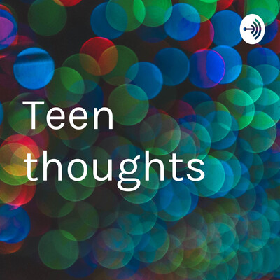 Teen thoughts