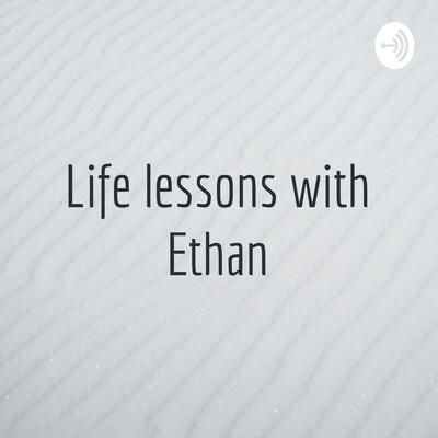 Life lessons with Ethan