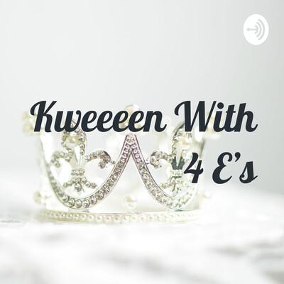 Kweeeen With 4 E's