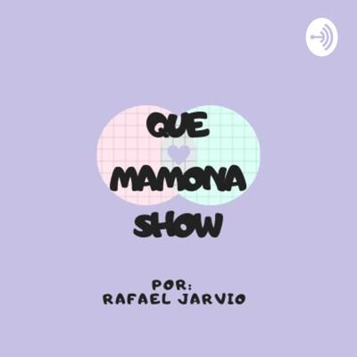 QUE MAMONA SHOW