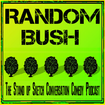 RandomBush: The Stand up Sketch Conversation Comedy Podcast