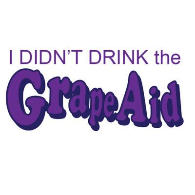 I Didn't Drink the Grape-Aid