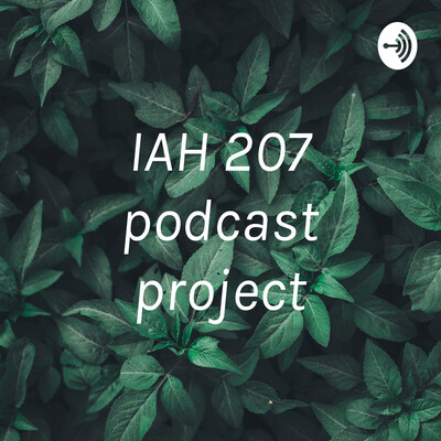 IAH 207 podcast project