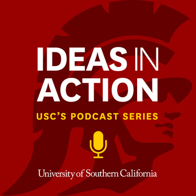 IDEAS IN ACTION | USC's Podcast Series