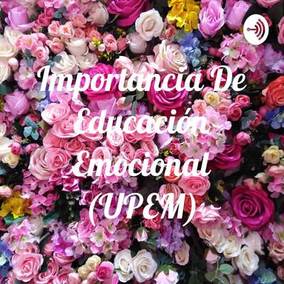 Importancia De Educación Emocional (UPEM)
