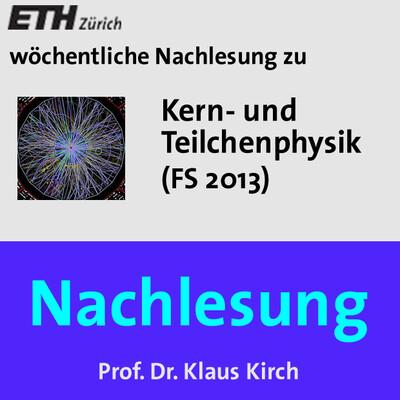 Nachlesung Kern- und Teilchenphysik (FS13) - M4A