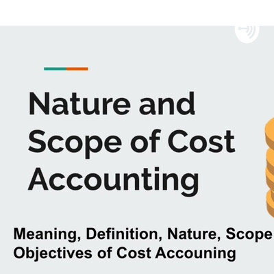 Nature and Scope of Cost Accounting   Cost Accounting Part-1