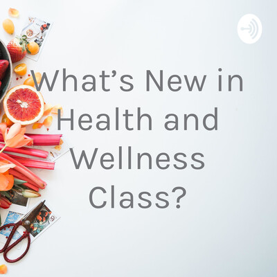 What's New in Health and Wellness Class?