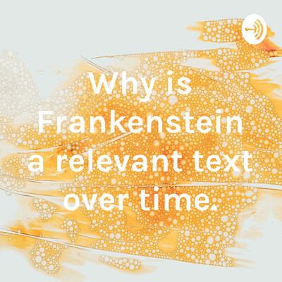 Why is Frankenstein a relevant text over time.